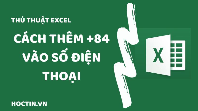 Cách Thêm Đầu Số Điện Thoại Việt Nam +84 Trong Excel