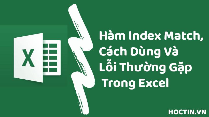 Hàm INDEX MATCH, Cách Dùng Và Lỗi Thường Gặp Trong Excel