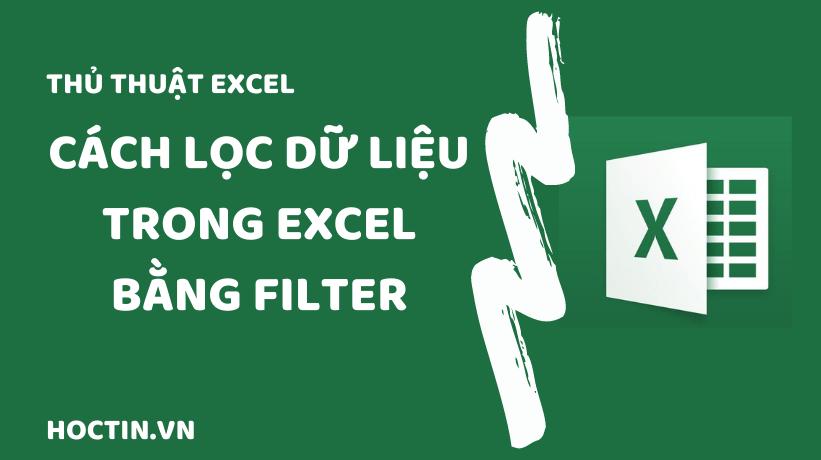 Cách Lọc Dữ Liệu Trong Excel