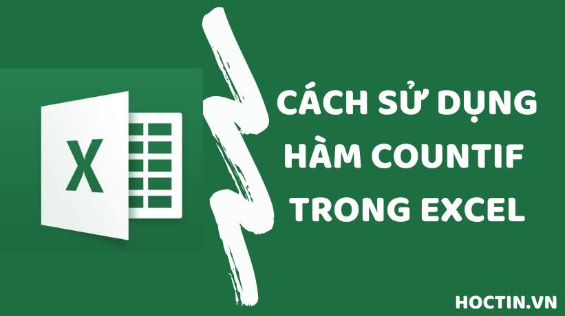 Hàm COUNTIF Trong Excel, Hướng Dẫn Chi Tiết Và Ví Dụ Cụ Thể