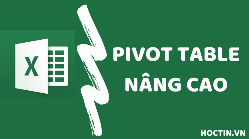 Hướng Dẫn Cách Sử Dụng Pivot Table Nâng Cao Trong Excel