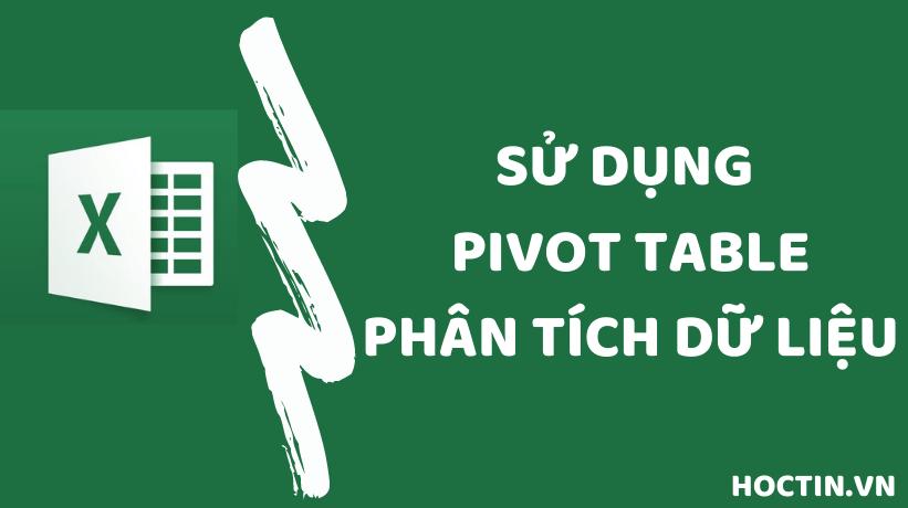 Hướng Dẫn Sử Dụng Pivot Table Trong Excel Và Ví Dụ Cụ Thể
