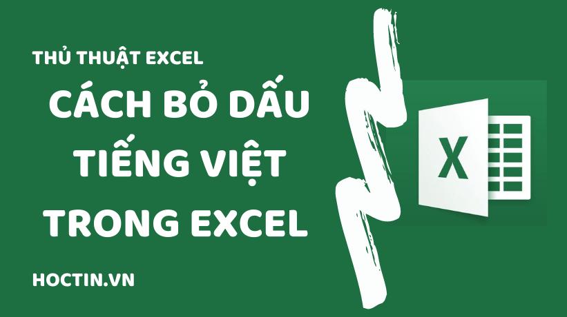 Cách bỏ dấu trong Excel: bỏ dấu tiếng Việt, chuyển chữ có dấu thành không dấu