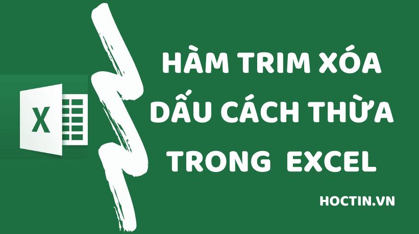 Hàm TRIM Trong Excel Xóa Khoảng Trắng Trong Chuỗi Thừa Dấu Cách